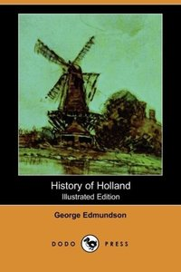 History of Holland (Illustrated Edition) (Dodo Press)