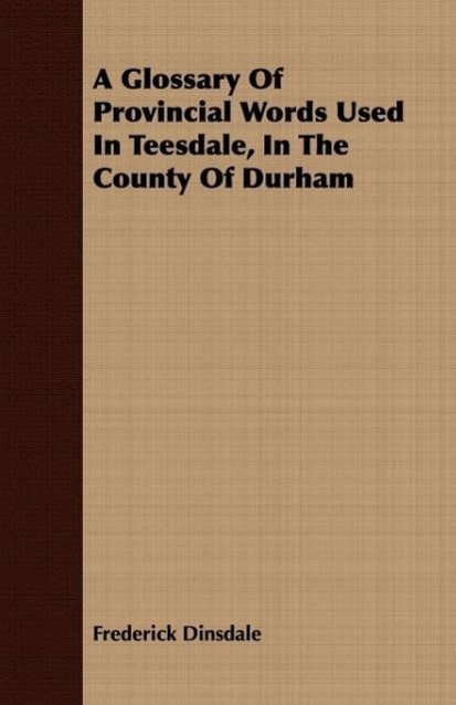 A Glossary Of Provincial Words Used In Teesdale, In The County O - zum Schließen ins Bild klicken