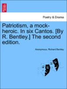 Patriotism, a mock-heroic. In six Cantos. [By R. Bentley.] The s