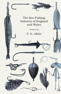 The Sea-Fishing Industry of England and Wales - A Popular Accoun