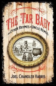 Tar Baby and Other Rhymes of Uncle Remus