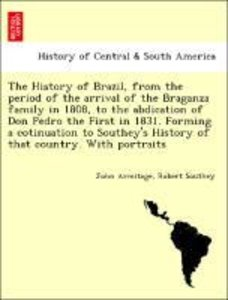 The History of Brazil, from the period of the arrival of the Bra