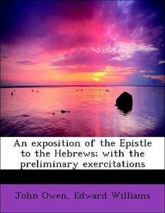 An exposition of the Epistle to the Hebrews; with the preliminar