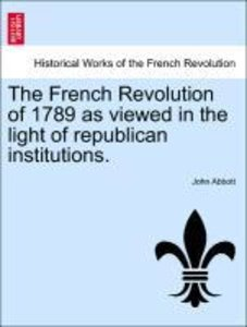 The French Revolution of 1789 as viewed in the light of republic