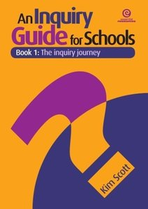 An Inquiry Guide for Schools Bk 1: The Inquiry Journey