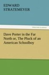 Dave Porter in the Far North or, The Pluck of an American School