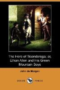The Hero of Ticonderoga; Or, Ethan Allen and His Green Mountain