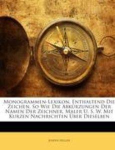 Monogrammen-Lexikon, Enthaltend Die Zeichen, So Wie Die Abkürzun