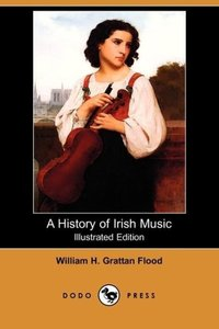 A History of Irish Music (Illustrated Edition) (Dodo Press)