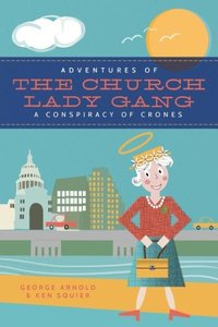 Adventures of the Church-Lady Gang A Conspiracy of Crones