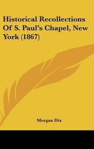 Historical Recollections Of S. Paul's Chapel, New York (1867)
