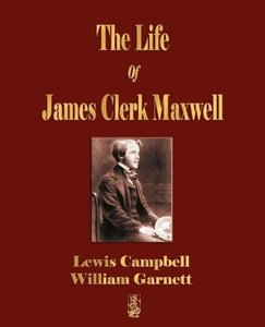 The Life of James Clerk Maxwell: With Selections from His Corres