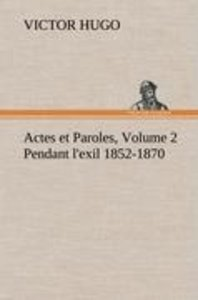 Actes et Paroles, Volume 2 Pendant l'exil 1852-1870
