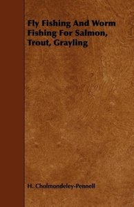 Fly Fishing And Worm Fishing For Salmon, Trout, Grayling