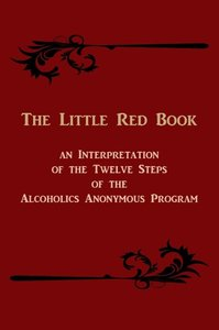 The Little Red Book. An Interpretation of the Twelve Steps Of T