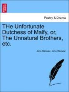 THe Unfortunate Dutchess of Malfy, or, The Unnatural Brothers, e
