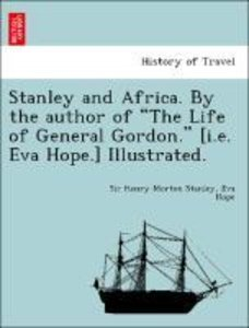 "Stanley and Africa. By the author of ""The Life of General Gordon"