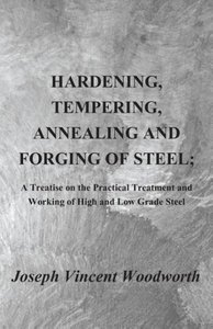 Hardening, Tempering, Annealing and Forging of Steel; A Treatise