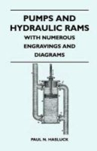 Pumps And Hydraulic Rams - With Numerous Engravings And Diagrams