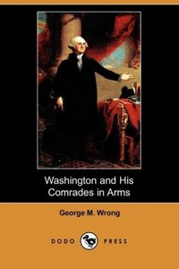 Washington and His Comrades in Arms (Dodo Press)