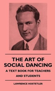 The Art Of Social Dancing - A Text Book For Teachers And Student
