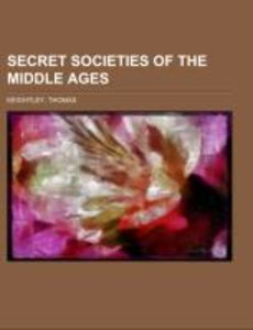 Secret Societies of the Middle Ages; with ilustrations