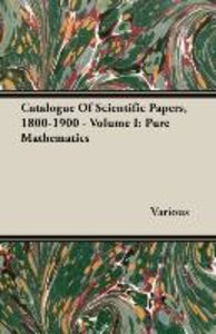 Catalogue Of Scientific Papers, 1800-1900 - Volume I