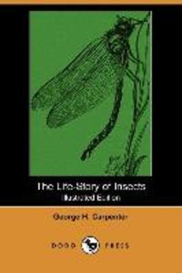 The Life-Story of Insects (Illustrated Edition) (Dodo Press)