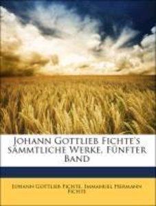 Johann Gottlieb Fichte's sämmtliche Werke, Fünfter Band