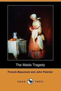 The Maids Tragedy (Dodo Press)
