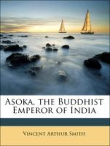 Asoka, the Buddhist Emperor of India