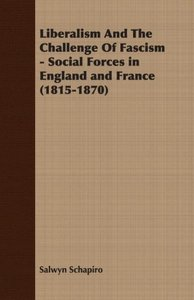 Liberalism and the Challenge of Fascism - Social Forces in Engla