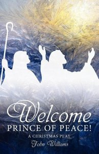 Welcome Prince of Peace! a Christmas Play