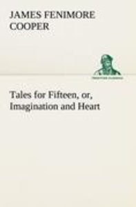 Tales for Fifteen, or, Imagination and Heart