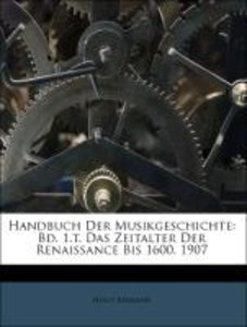 Handbuch Der Musikgeschichte: Bd. 1.t. Das Zeitalter Der Renaiss