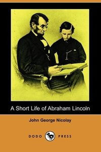 A Short Life of Abraham Lincoln (Dodo Press)