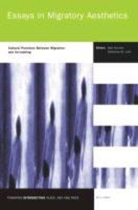 Essays in Migratory Aesthetics: Cultural Practices Between Migra