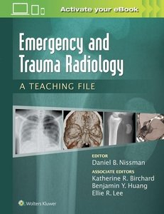 Emergency and Trauma Radiology: A Teaching File (LWW Teaching Fi