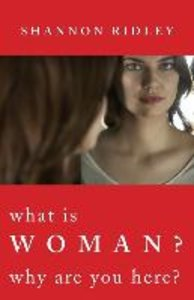 What is Woman? Why Are You Here