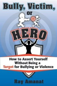 Bully, Victim, or Hero? How to Assert Yourself without Being a T