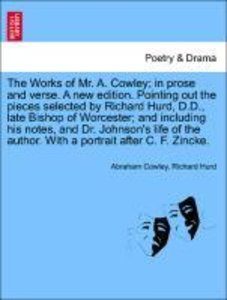 The Works of Mr. A. Cowley; in prose and verse. A new edition. P