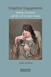 Forgotten Engagements: Women, Literature and the Left in 1930s F
