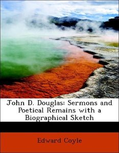 John D. Douglas: Sermons and Poetical Remains with a Biographica