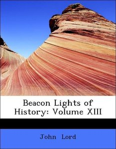 Beacon Lights of History: Volume XIII