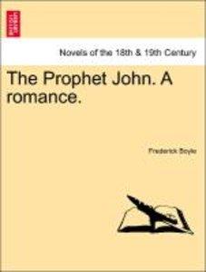 The Prophet John. A romance.