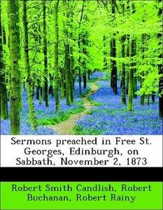 Sermons preached in Free St. Georges, Edinburgh, on Sabbath, Nov