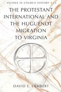 The Protestant International and the Huguenot Migration to Virgi