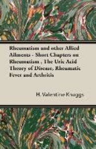 Rheumatism and other Allied Ailments - Short Chapters on Rheumat