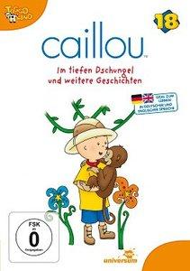 Caillou 18: Im tiefen Dschungel und weitere Geschi