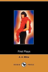 First Plays of A A Milne (Dodo Press)